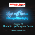 Tuesday's Stampin Scoop Show – Episode 16 – Designer Paper