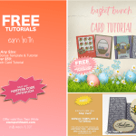 FREE TUTORIALS: Basket Bunch Card & Step Card Tutorials – ends March 31