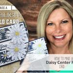 ONLINE CLASS & VIDEO: Gorgeous Daisy Delight Centerfold Card