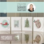 ONLINE CLASS & VIDEO: How to make a set of Shimmery Winter Gifts Framed Card set