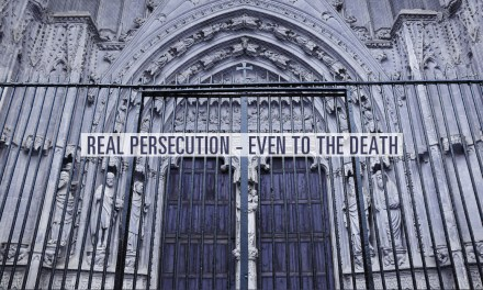 Real Persecution–Even to the Death
