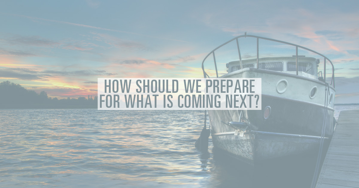How Should we Prepare for What is Coming Next?