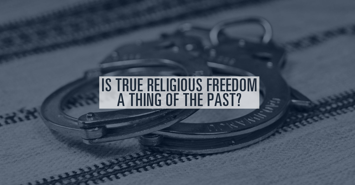 Is True Religious Freedom a Thing of the Past?