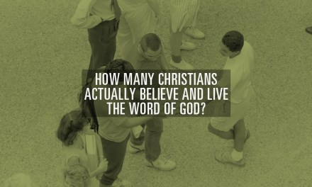 How Many Christians Actually Believe and Live the Word of God?