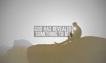 """God has Revealed Something to Me…"""