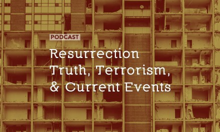 Resurrection Truth, Terrorism, and Current Events