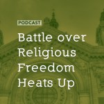 The Battle over Religious Freedom Heats Up