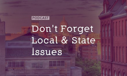 Don't Forget Local & State Issues