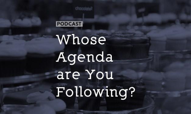 Whose Agenda are You Following?