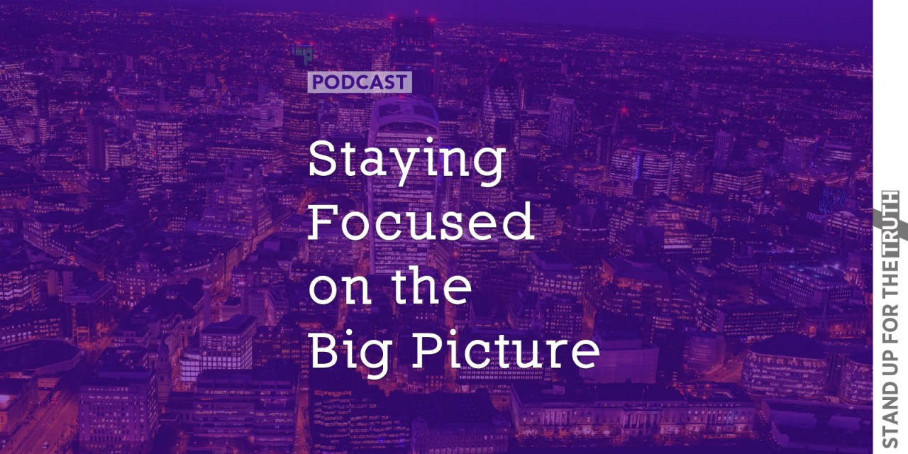 Staying Focused on the Big Picture