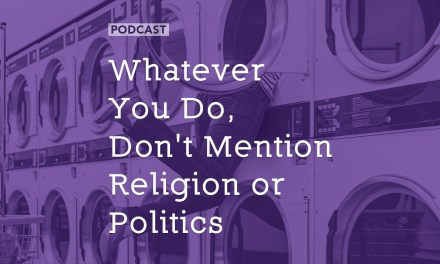 Whatever You Do, Don't Mention Religion or Politics