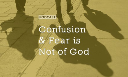 Confusion and Fear is Not of God