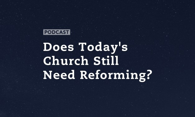 Does Today's Church Still Need Reforming?
