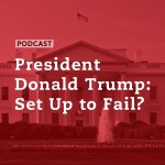 President Donald Trump: Set Up to Fail?