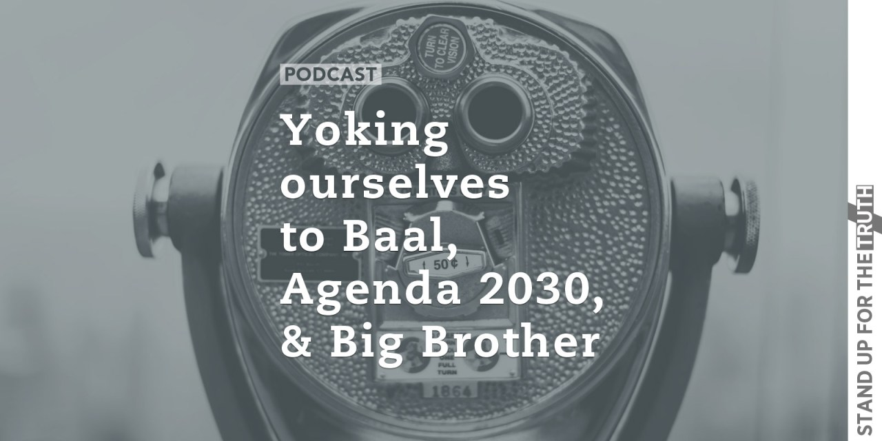 Carl Gallups: 'Yoking ourselves to Baal,' Agenda 2030, and 'Big Brother'