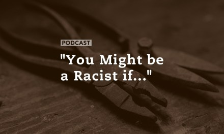 """You Might be a Racist if…"""