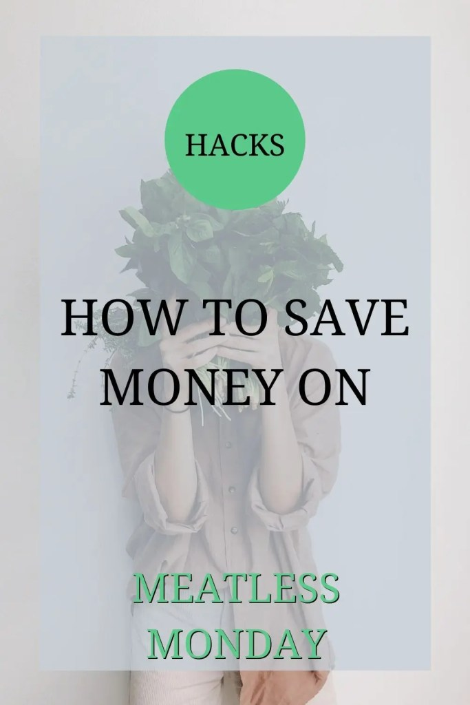 The picture is of somebody holding up some green vegetables in front of their face. Over the picture the text reads: 'hacks: how to save money on meatless Monday'.