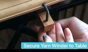 Yarn Winder Tuturial Secure Winder to Table