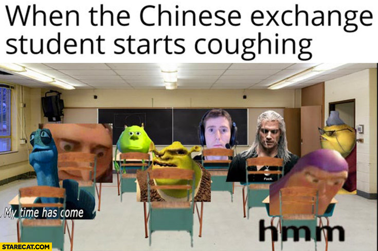 When the chinese exchange student starts coughing everybody ...