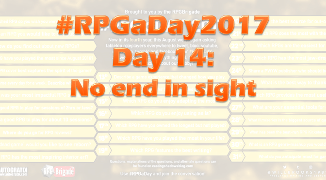 #RPGaDay2017 Day 14: No end in sight