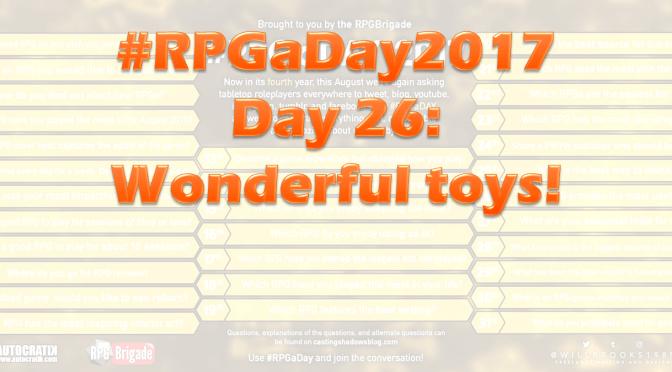#RPGaDay2017 Day 26: Wonderful toys!