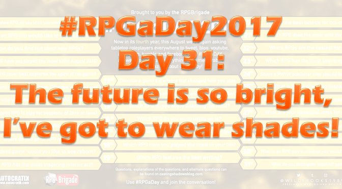 #RPGaDay2017 Day 31: The future's so bright, I've gotta wear shades!