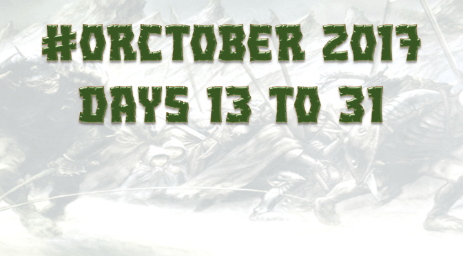 Orctober 2017 – Days 13 to 31