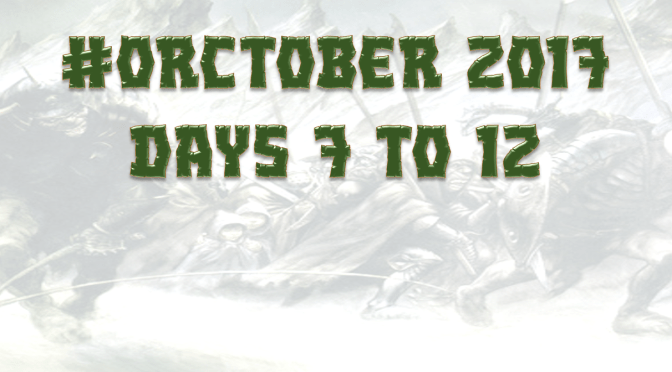 Orctober 2017 – Days 7 to 12