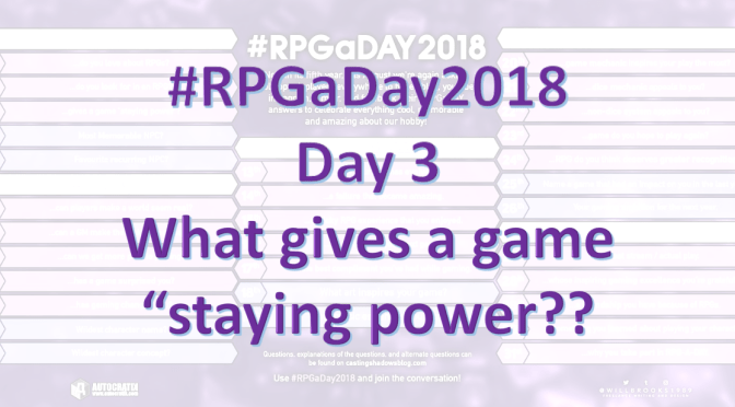 "#RPGaDay2018 – Day 3: What gives a game ""staying power""?"
