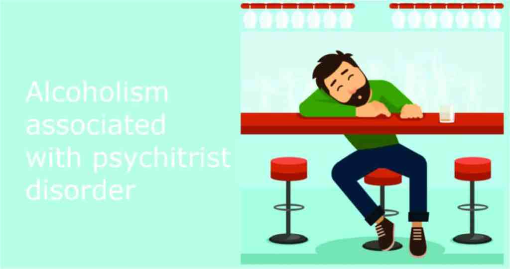 Alcoholism associated with psychiatrist disorder