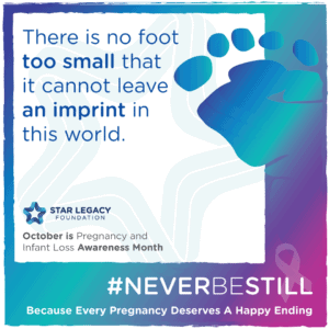 There is no foot too small that it cannot leave an imprint in this world October 15th Pregnancy and Infant Loss Awareness Month