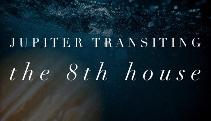 Jupiter Transiting The 8th House