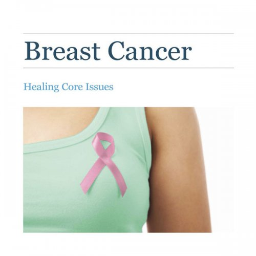 Breast Cancer: Healing Core Issues