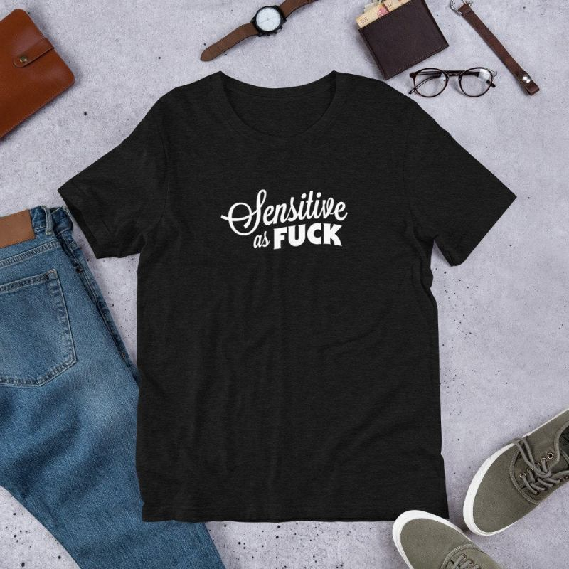 Sensitive as Fuck T-Shirt