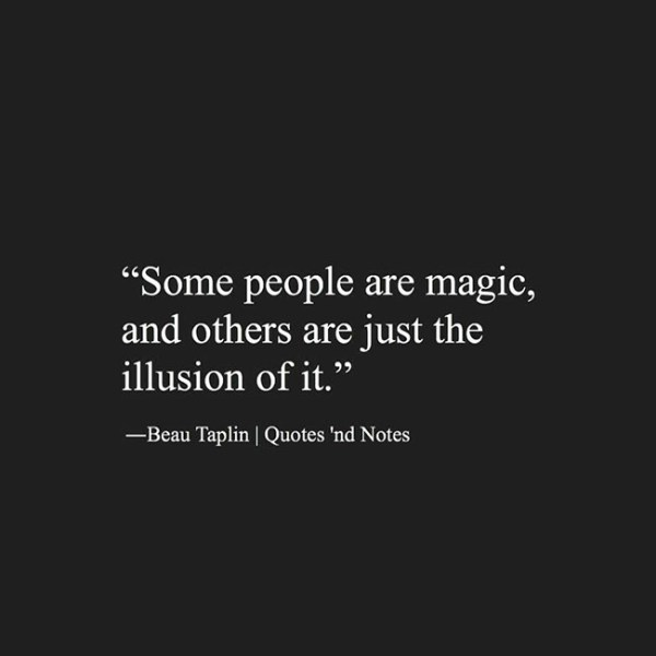 some-people-are-magic-and-others-are-just-the-illusion-of-it