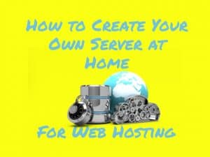 How to create your own server at home for web hosting