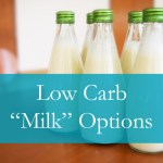 Low Carb Milk Substitutes