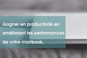 Gagner en productivité en améliorant les performances de votre macbook