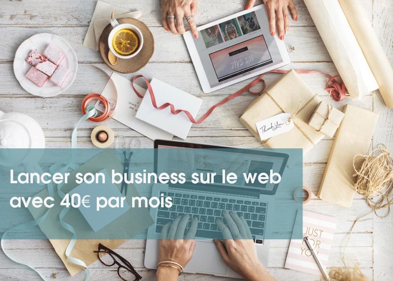 Lancer son business sur le web avec 40€ par mois
