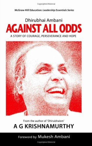 Dhirubhai Ambani Against All Odds A Story of Courage, Perseverance and Hope - Startup Archive - Books For Indian Entrepreneurs