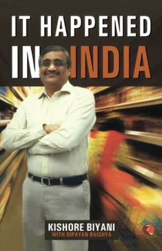 It Happened in India Paperback – Kishore Biyani - Startup Archive - Books For Indian Entrepreneurs