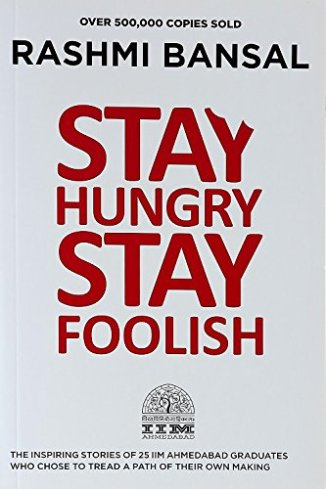Stay Hungry Stay Foolish - Rashmi Bansal - Startup Archive - Books For Indian Entrepreneurs