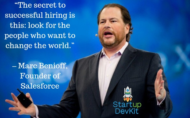 "startup quote: ""the secret to successful hiring is this: look for the people who want to change the world."" - Marc Benioff"