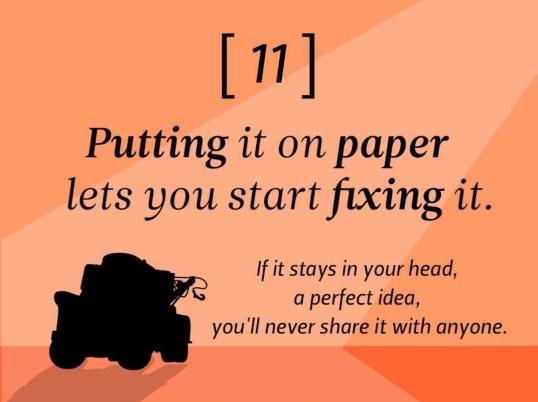 Mettre les choses sur papier vous aide à les fixer. Si une idée parfaite reste dans votre tête, vous ne la partagerez jamais avec personne.
