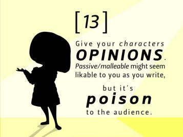 Donnez une opinion à vos personnages. Des personnages passifs/malléables vous paraîtront peut-être agréables, mais ils seront un véritable poison pour le public.