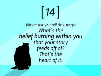 Pourquoi vous devez raconter cette histoire ? Quelle est la conviction qui brûle en vous, et dont votre histoire se nourrit ? C'est ça, la clé.