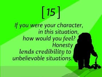 Si vous étiez à la place de votre personnage, que ressentiriez-vous ? L'honnêteté apporte de la crédibilité aux situations les plus improbables.