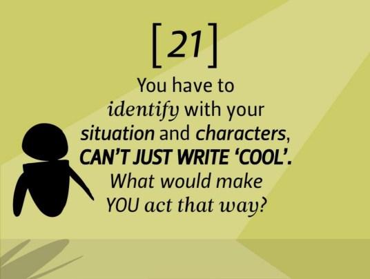 """Vous devez vous identifier à vos situations et à votre personnage. Vous ne pouvez pas vous contenter d'écrire """"cool"""". Qu'est-ce qui vous ferait agir de la sorte ?"""