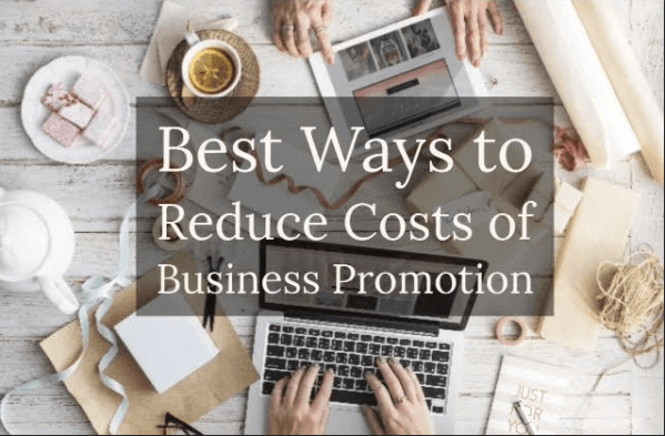 Best Ways to Reduce Costs of Business Promotion