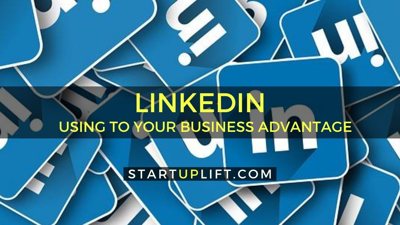 LinkedIn: How to Use to Your Business Advantage